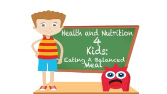 Health and Nutrition 4 Kids: Eating A Balanced Meal