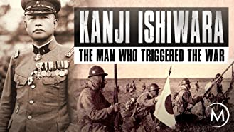 Kanji Ishiwara: The Man Who Triggered the War