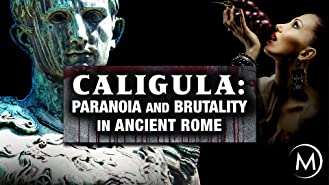 Caligula: Paranoia and Brutality in Ancient Rome