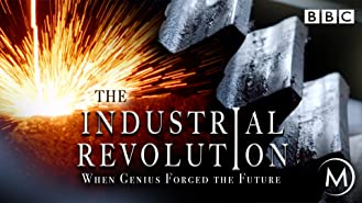 The Industrial Revolution: When Genius Forged the Future