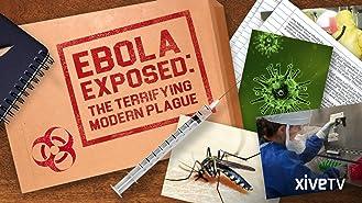 Ebola Virus Exposed: The Terrifying Modern Plague