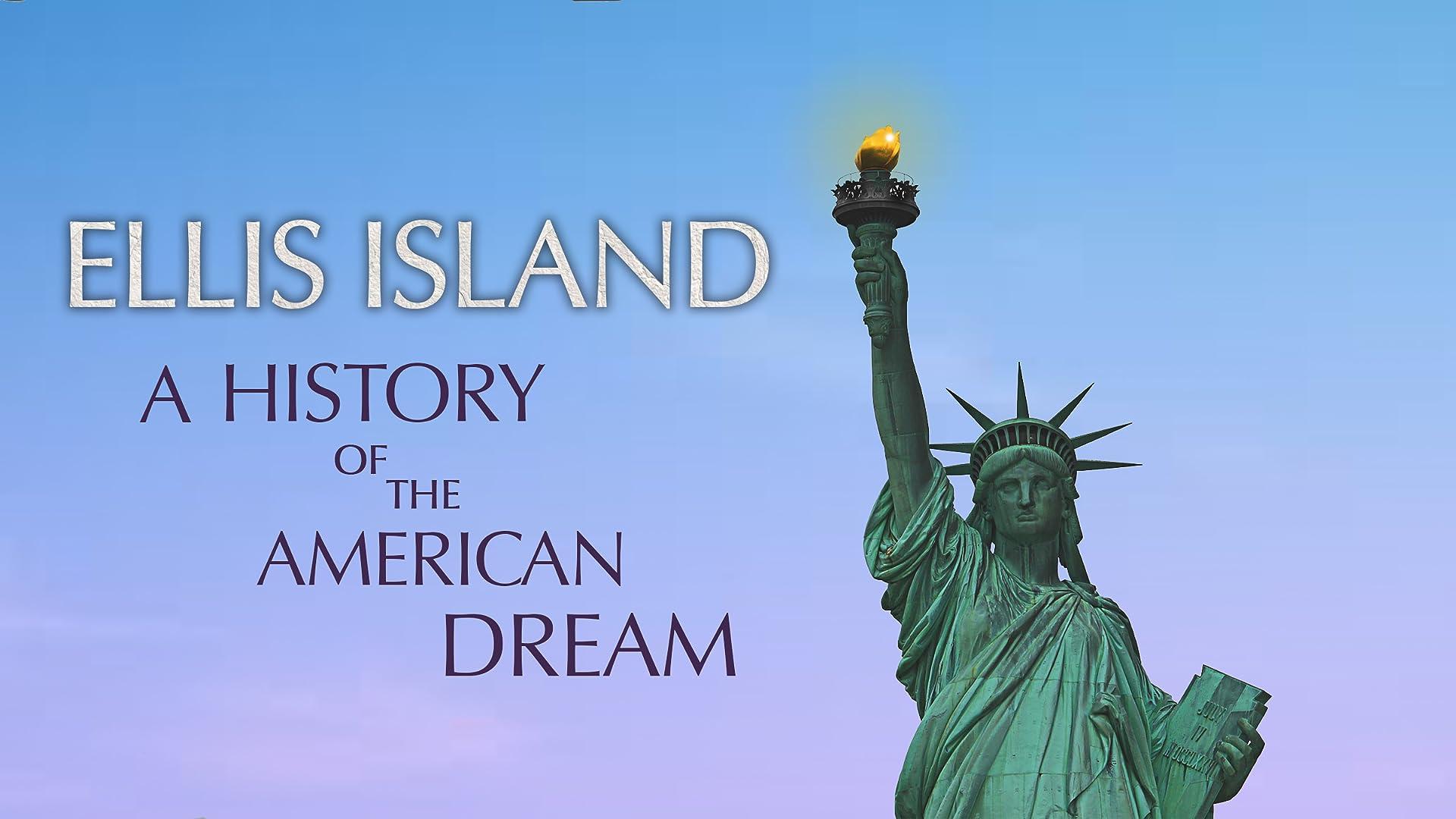 Ellis Island: A History of the American Dream