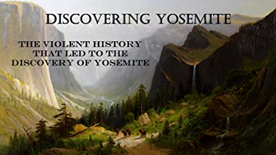Discovering Yosemite: The Violent History that Led to the Discovery of Yosemite