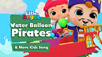 Water Balloon Pirates & More Kids Songs - Little Angel