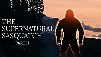 The Supernatural Sasquatch: Part 2