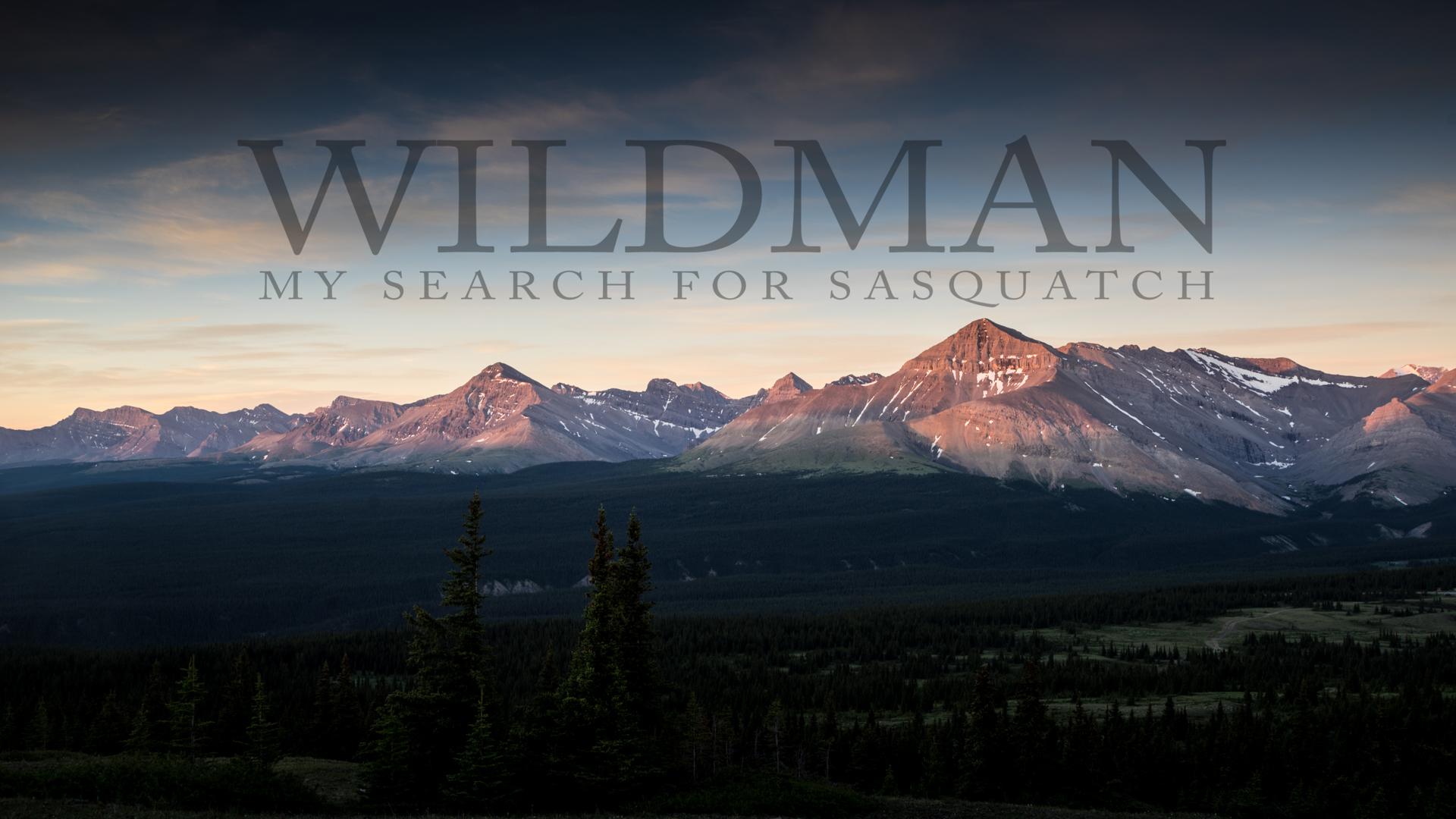 Wildman: My Search for Sasquatch