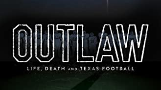 Outlaw: Life Death and Texas Football