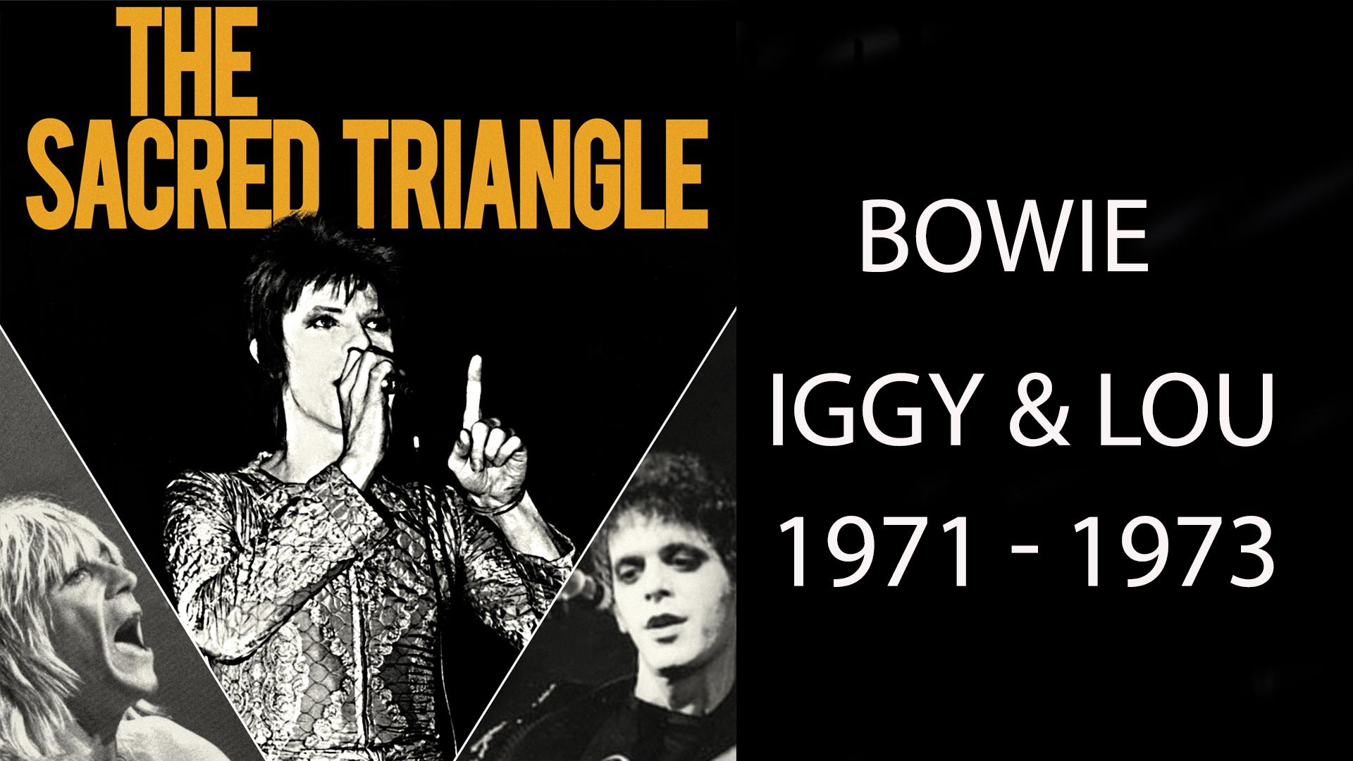 David Bowie - The Sacred Triangle: Bowie, Iggy & Lou 1971- 1973