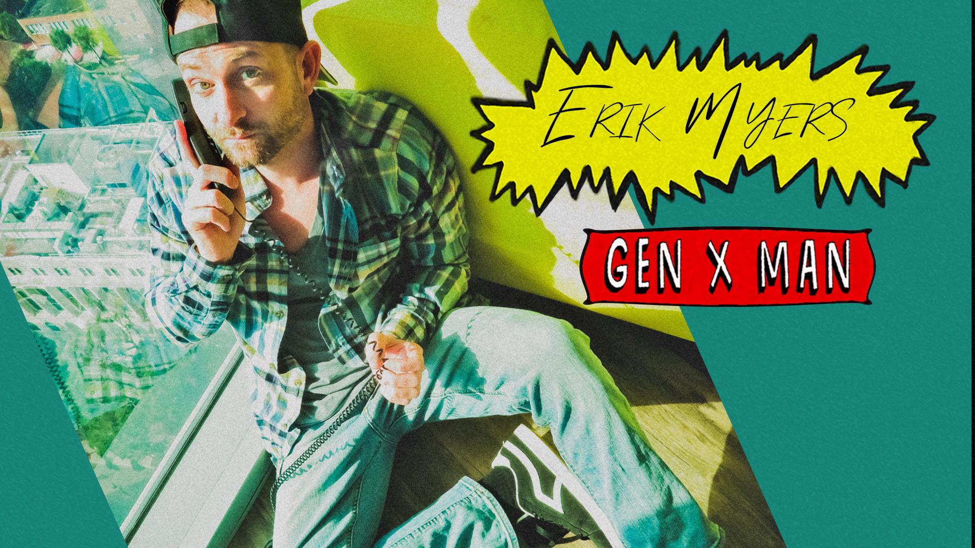 Erik Myers - Gen X Man