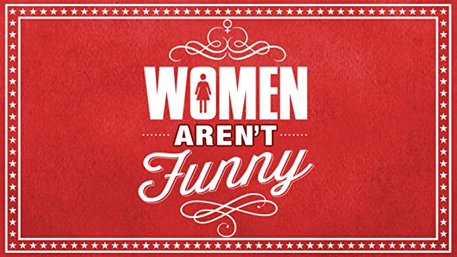 I Wish 'Women Aren't Funny' was More Funny