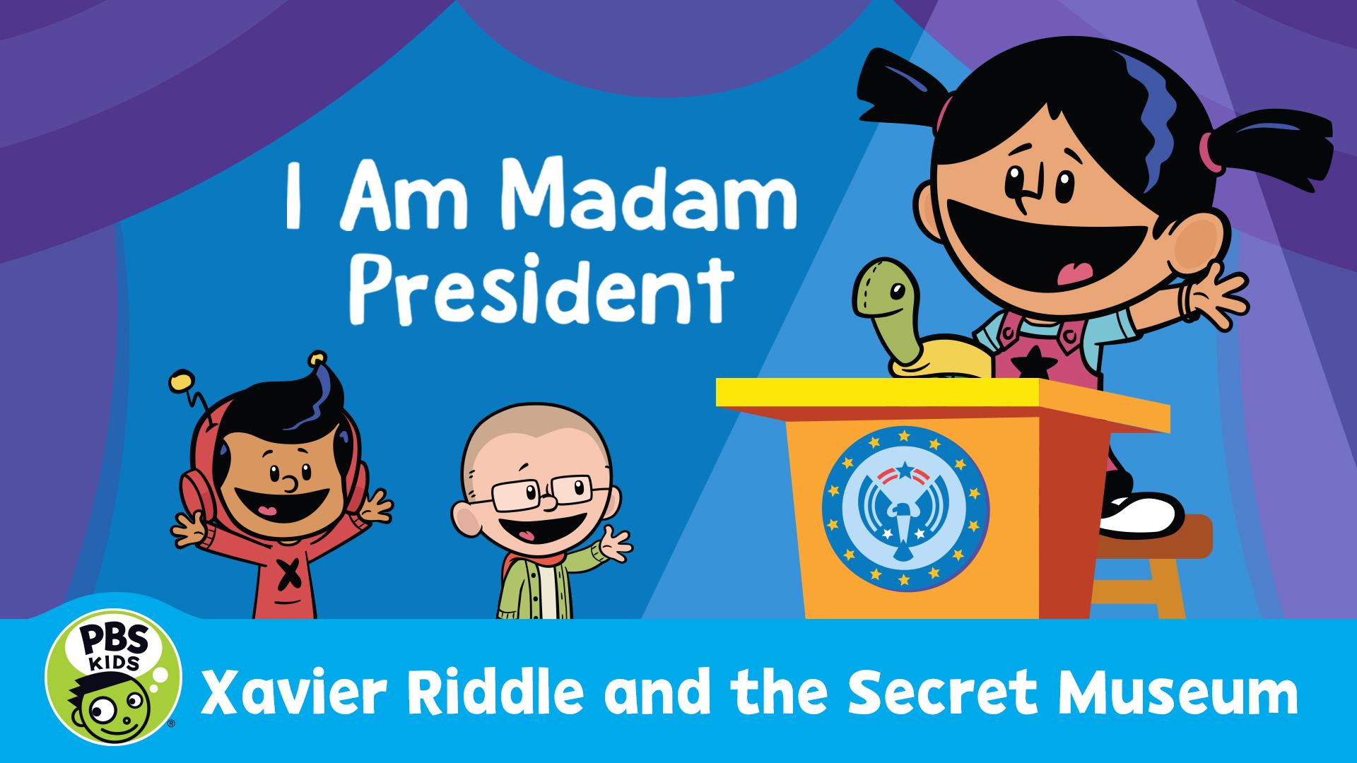 Xavier Riddle and the Secret Movie: I am Madam President