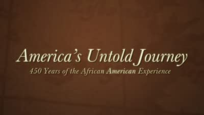 """""""America's Untold Journey"""" 450 Years of the African American Experience"""