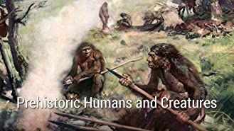 Prehistoric Humans and Creatures Season 1