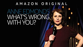Anne Edmonds: What's Wrong With You? (4K UHD)