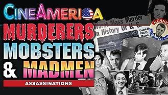 Murderers,Mobsters & Madmen: Assassinations