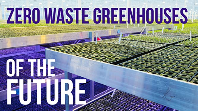 Watch Zero Waste Greenhouses of the Future | Prime Video