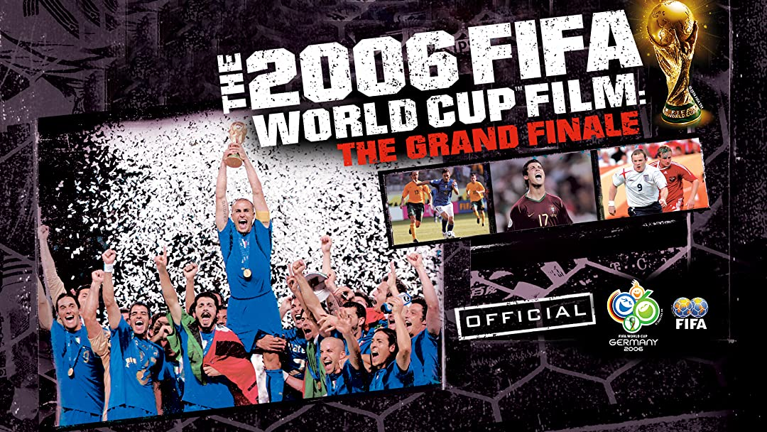 Watch FIFA 2006 World Cup Film, The: The Grand Finale | Prime Video