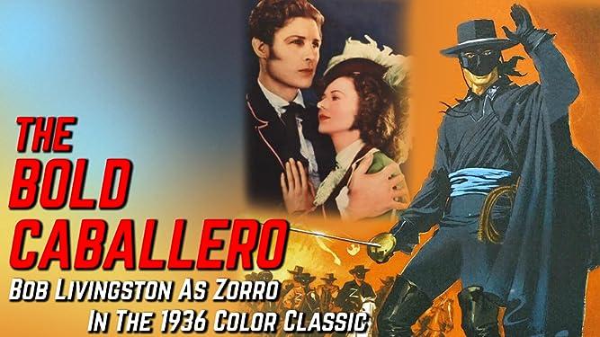 The Bold Caballero - Bob Livingston As Zorro In The 1936 Color Classic