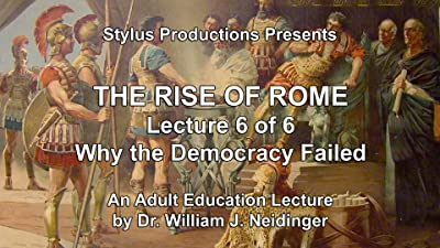 The Rise of Rome.  Lecture 6 of 6.  Why the Democracy Failed