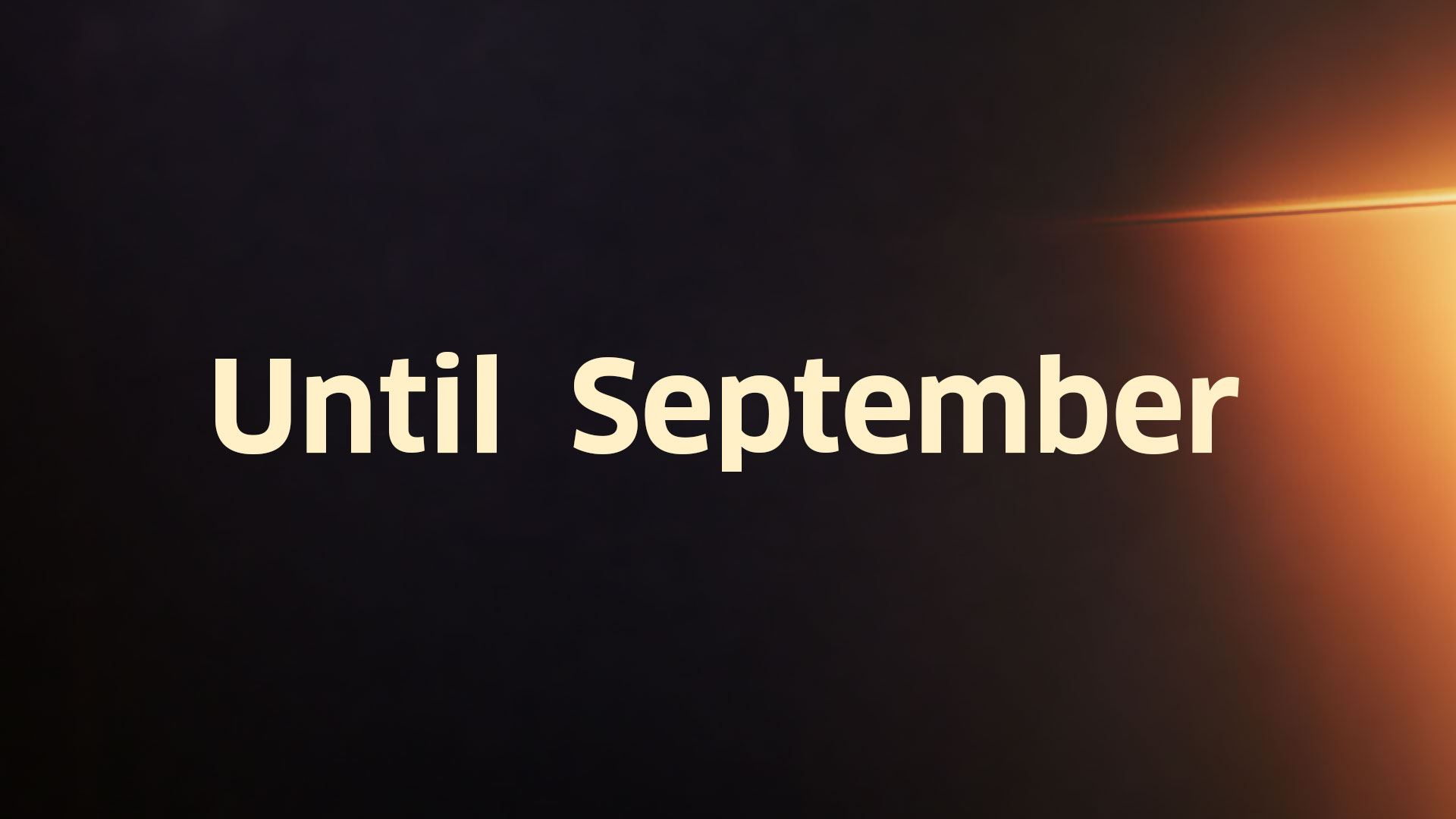 Until September