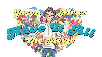 Jason Mraz: Have It All The Movie