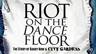 Riot on the Dance Floor: The Story of Randy Now & City Gardens