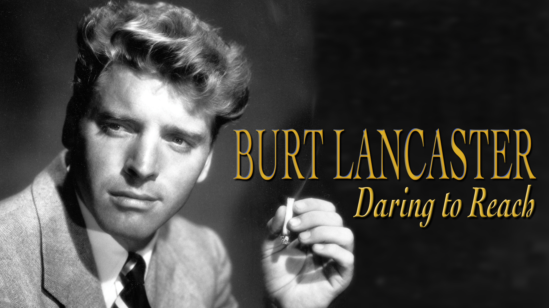 The Hollywood Collection: Burt Lancaster Daring to Reach