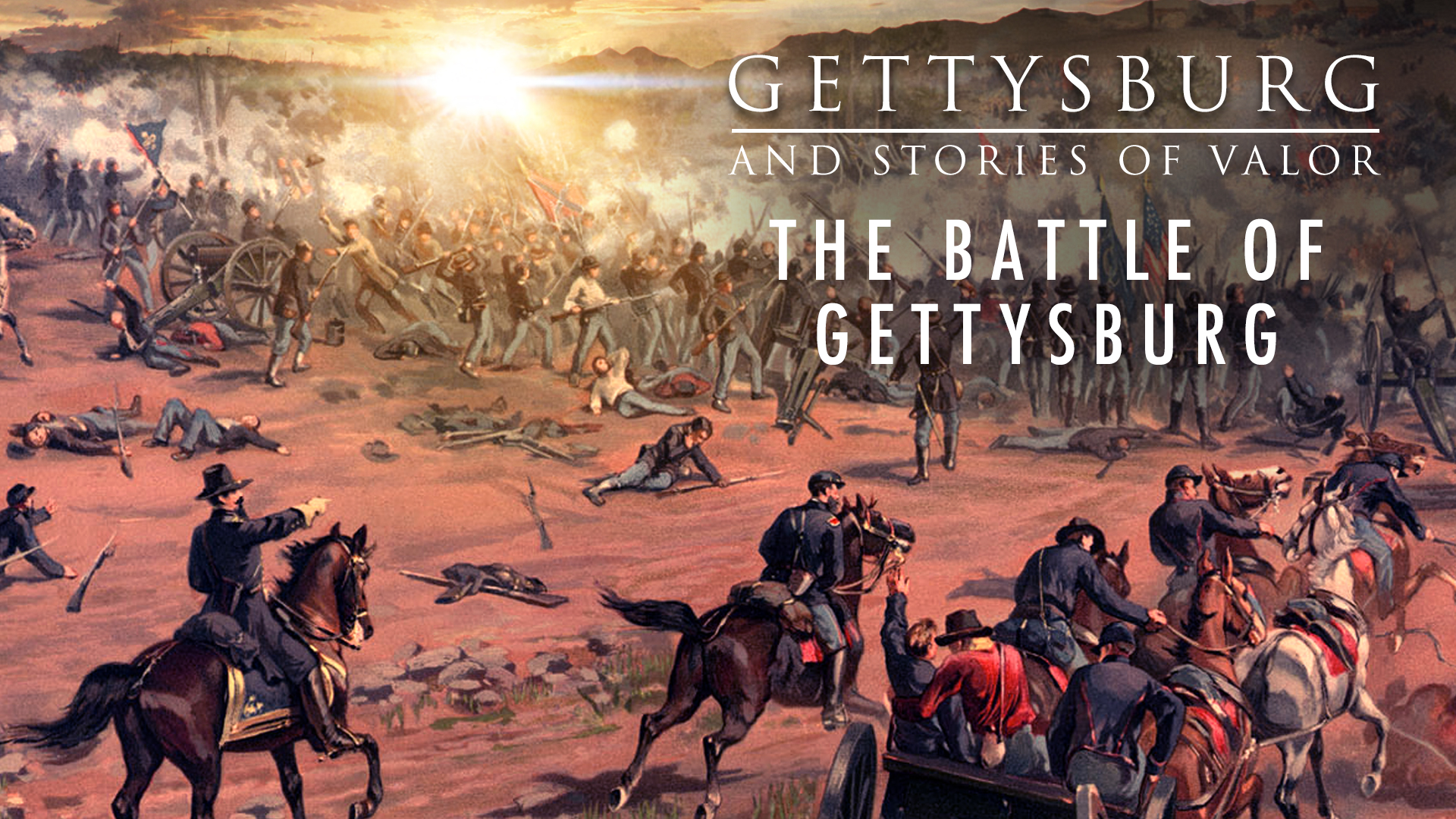 Gettysburg and Stories of Valor - The Battle of Gettysburg