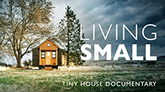 Living Small - Tiny House Documentary