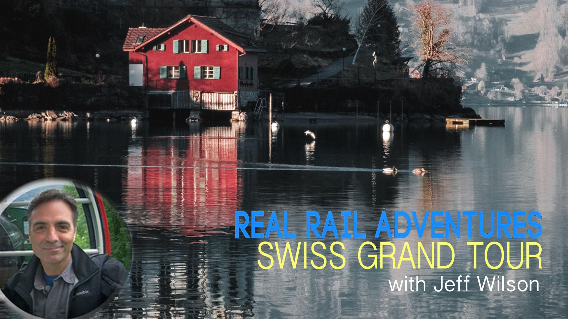 Real Rail Adventures: Swiss Grand Tour