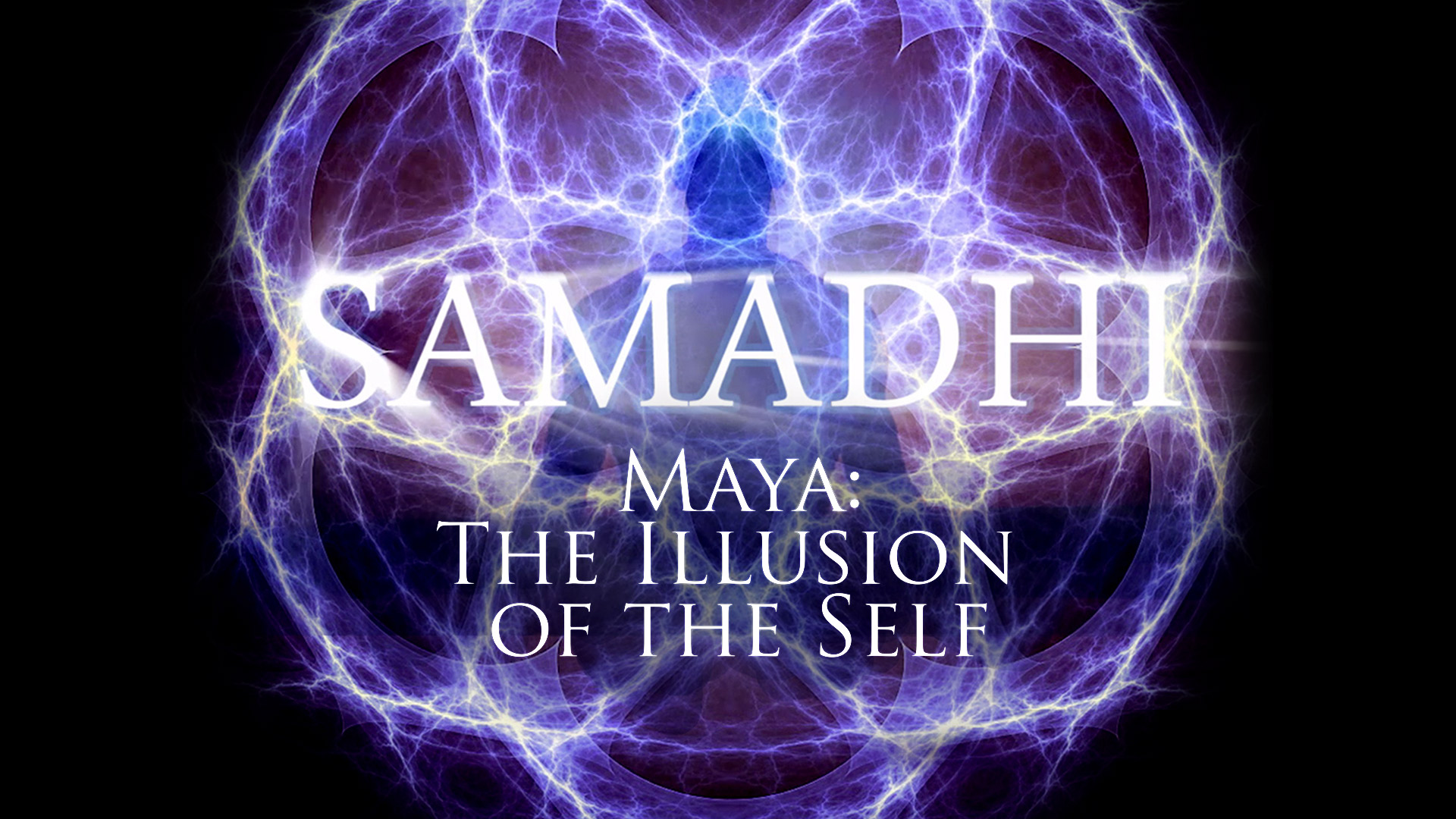 Samadhi: Maya, the Illusion of the Self