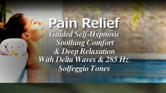 Pain Relief Guided Self Hypnosis, Soothing Comfort & Deep Relaxation With Delta Waves & 285 Hz Solfeggio Tones