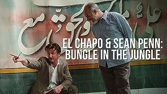 El Chapo & Sean Penn: Bungle in the Jungle