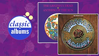 Grateful Dead: Anthem of the Sun and American Beauty (Classic Albums)
