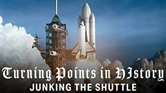 Turning Points of History - Junking the Shuttle