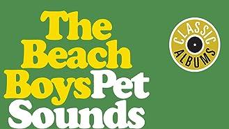The Beach Boys: Pet Sounds (Classic Albums)