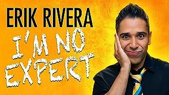 Erik Rivera: I'm No Expert