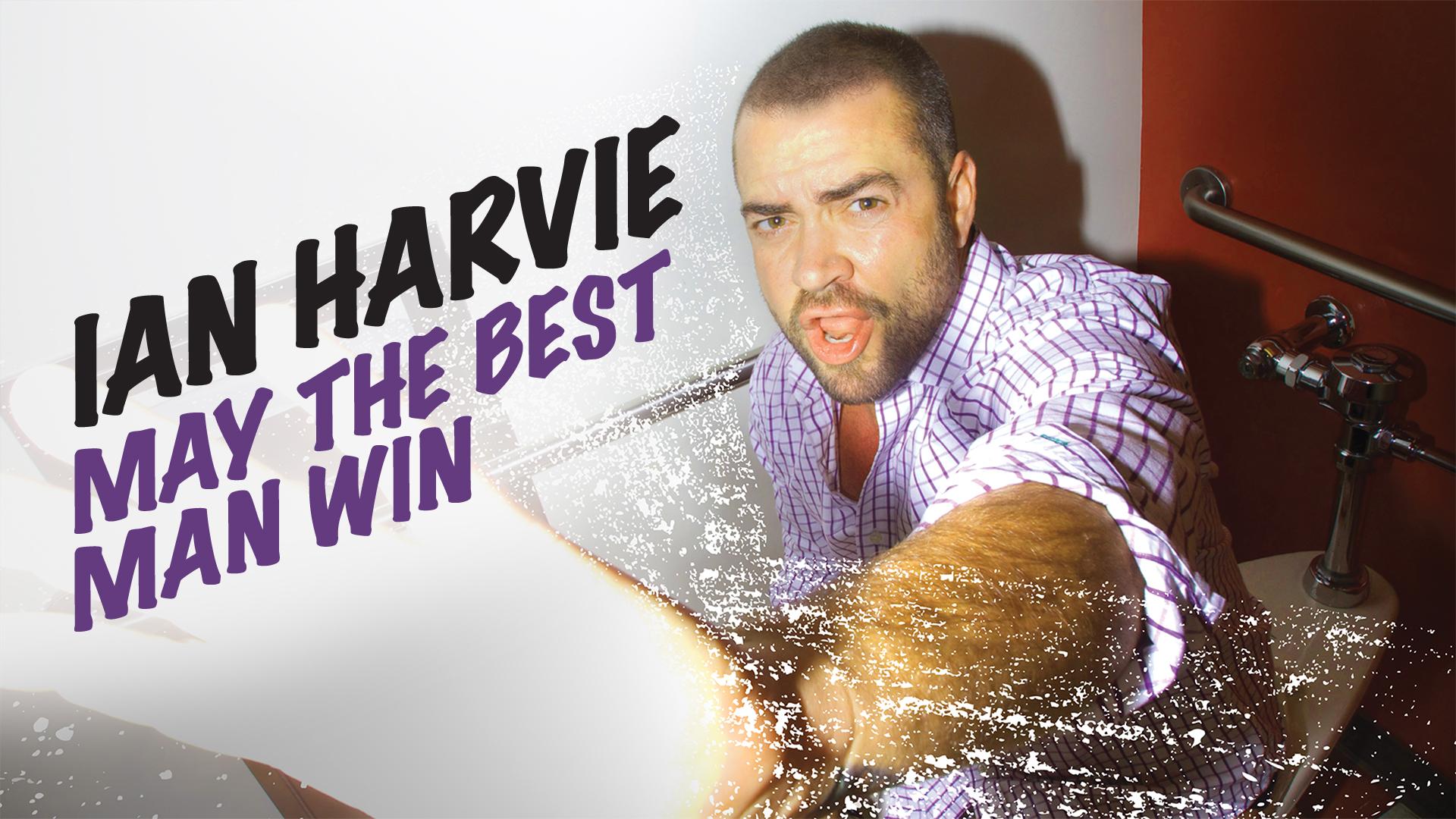Ian Harvie: May The Best Man Win