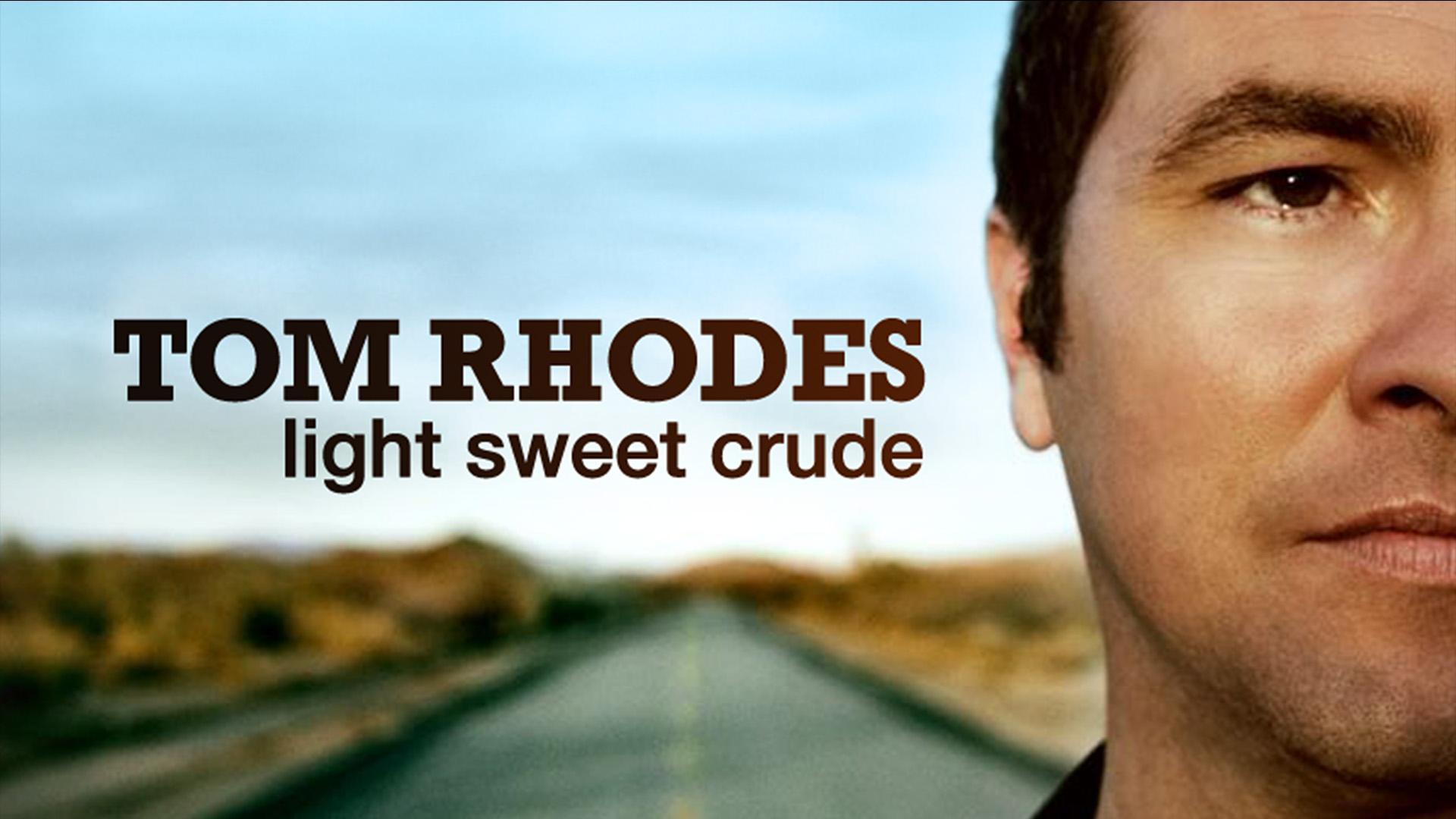Tom Rhodes: Light, Sweet, Crude