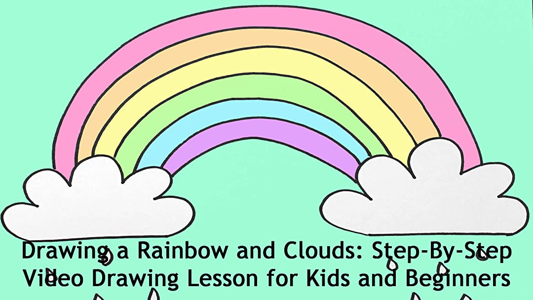 Watch Drawing a Rainbow and Clouds: Step-By-Step Video ...