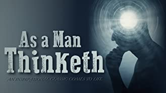 As a Man Thinketh: An Inspirational Classic Comes to Life