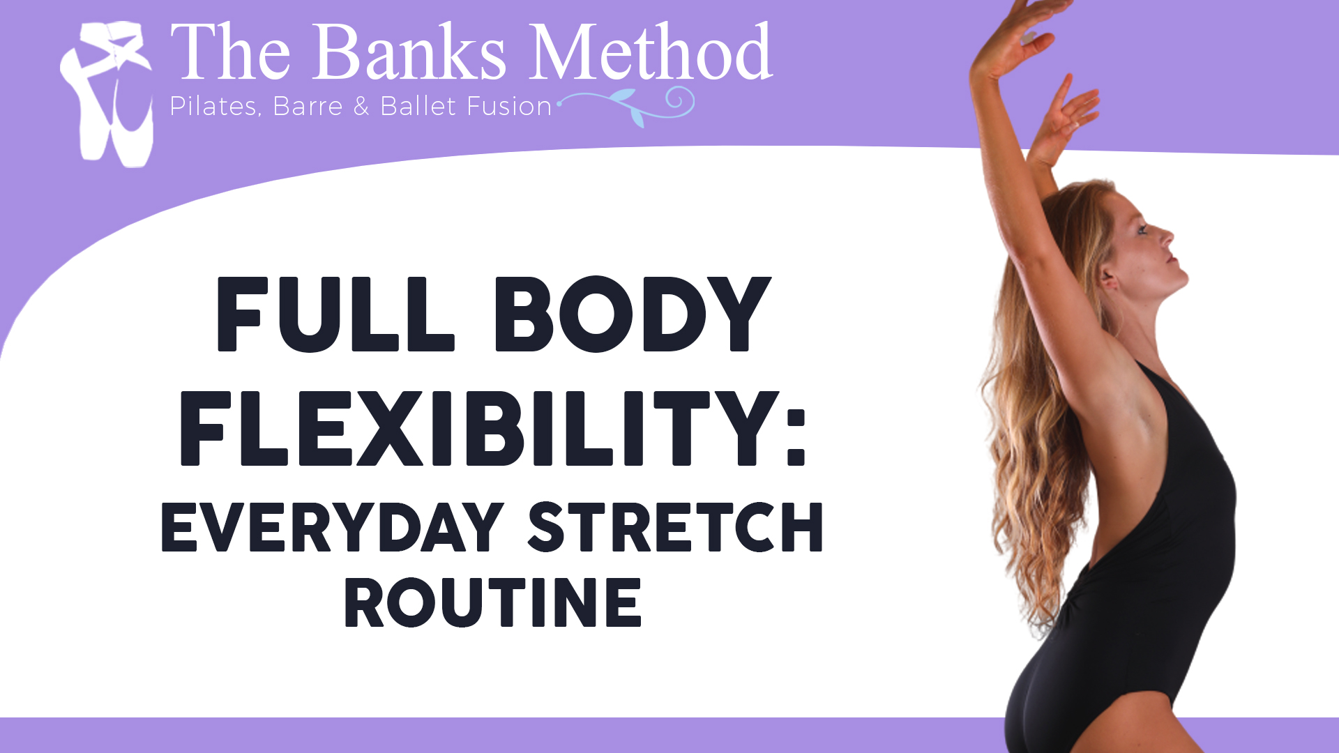Full Body Flexibility: Everyday Stretch Routine   The Banks Method