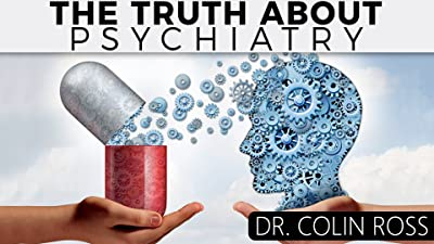 The Truth About Psychiatry With Dr. Colin Ross