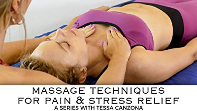 Massage Techniques For Pain & Stress Relief, A Series With Tessa Canzona