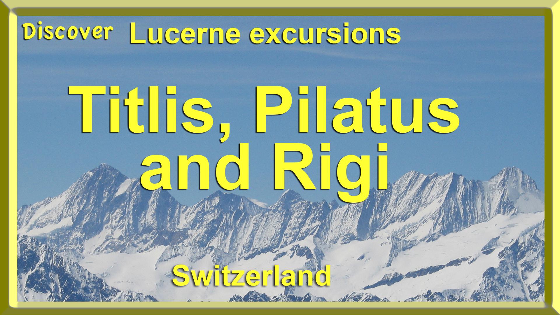 Discover Lucerne Excursions - Titlis, Pilatus and Rigi, Switzerland