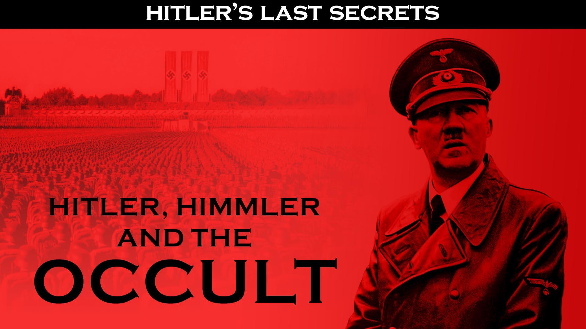 Hitler's Last Secrets: Hitler, Himmler, and the Occult