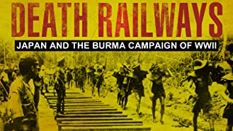 Death Railways: Japan And The Burma Campaign of WWII