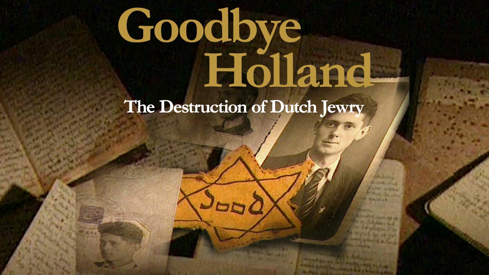 Goodbye Holland: The Destruction of Dutch Jewry