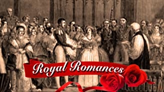 Royal Romances of the British Monarchy