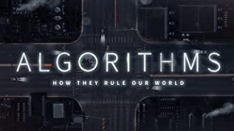 Algorithms: How They Rule Our World